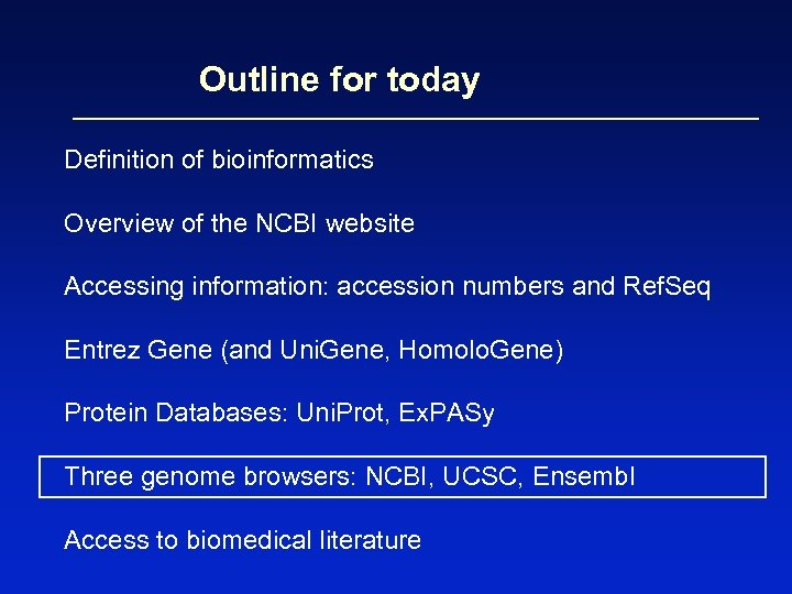 Outline for today Definition of bioinformatics Overview of the NCBI website Accessing information: accession