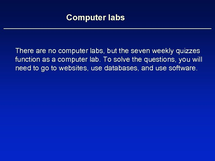 Computer labs There are no computer labs, but the seven weekly quizzes function as