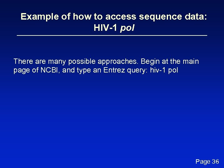 Example of how to access sequence data: HIV-1 pol There are many possible approaches.