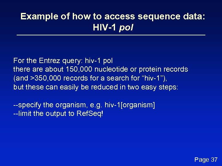 Example of how to access sequence data: HIV-1 pol For the Entrez query: hiv-1