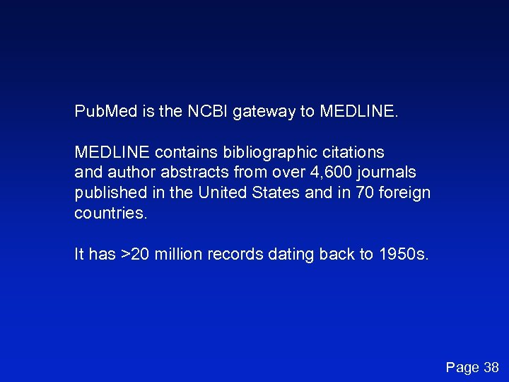 Pub. Med is the NCBI gateway to MEDLINE contains bibliographic citations and author abstracts