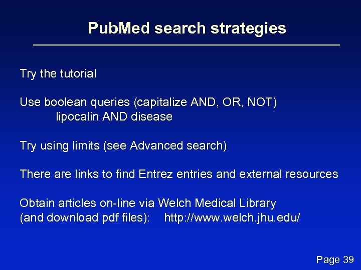 Pub. Med search strategies Try the tutorial Use boolean queries (capitalize AND, OR, NOT)