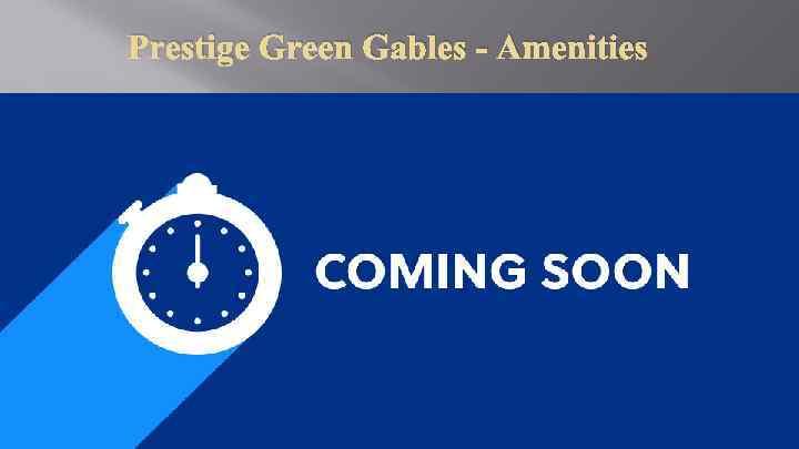 Prestige Green Gables - Amenities