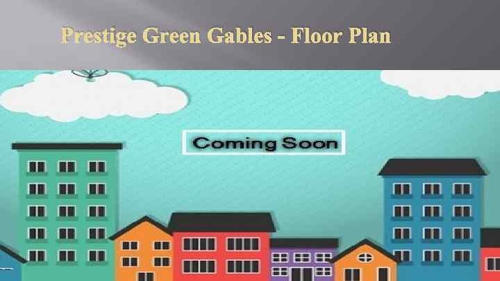 Prestige Green Gables - Floor Plan