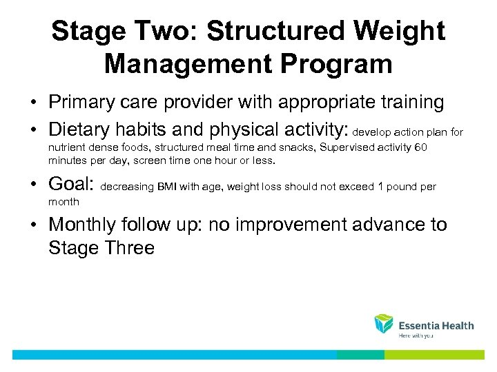 Stage Two: Structured Weight Management Program • Primary care provider with appropriate training •