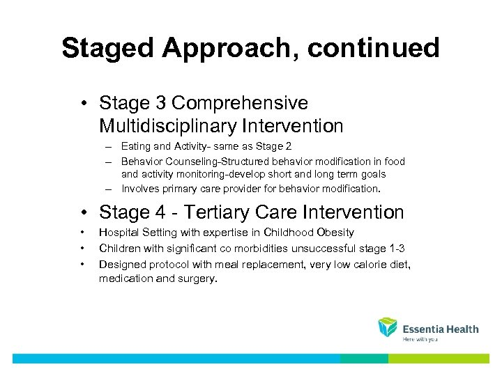 Staged Approach, continued • Stage 3 Comprehensive Multidisciplinary Intervention – Eating and Activity- same