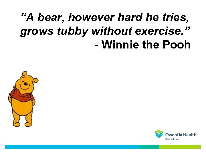 """A bear, however hard he tries, grows tubby without exercise. "" - Winnie the"