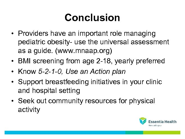 Conclusion • Providers have an important role managing pediatric obesity- use the universal assessment