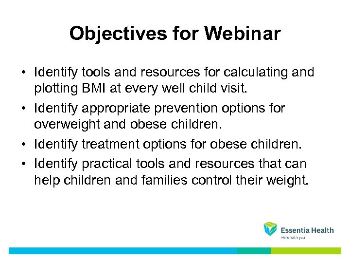 Objectives for Webinar • Identify tools and resources for calculating and plotting BMI at