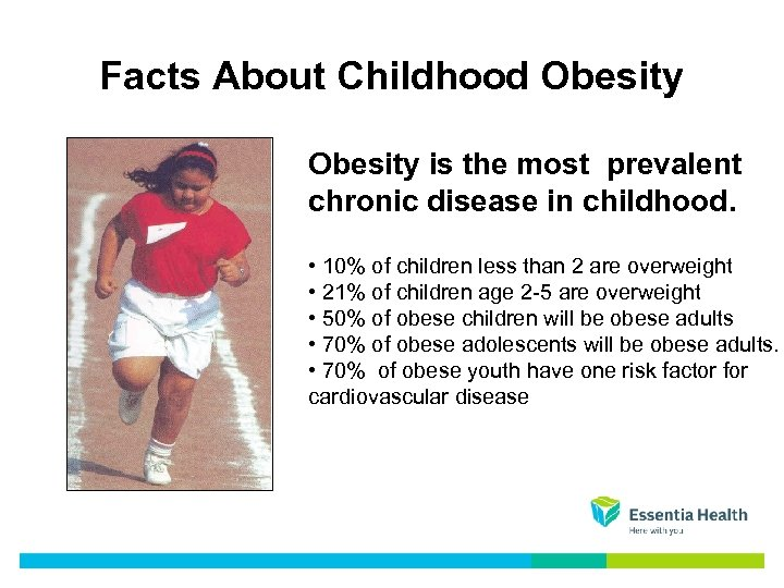 Facts About Childhood Obesity is the most prevalent chronic disease in childhood. • 10%