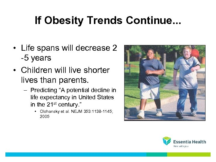 If Obesity Trends Continue. . . • Life spans will decrease 2 -5 years
