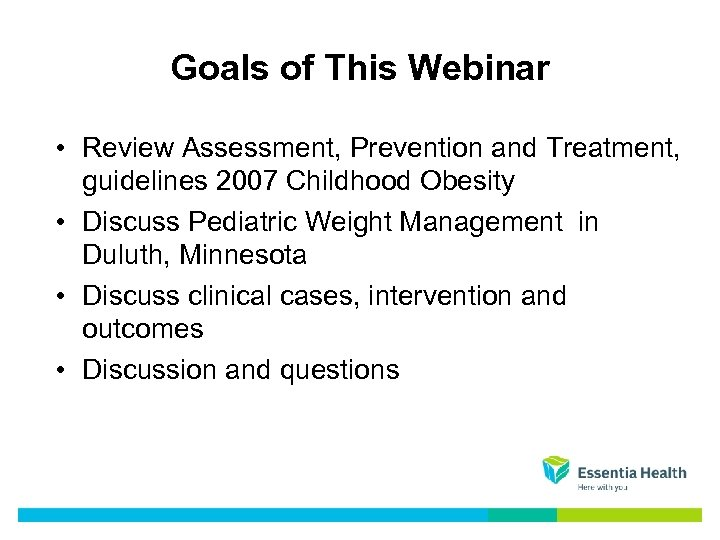 Goals of This Webinar • Review Assessment, Prevention and Treatment, guidelines 2007 Childhood Obesity