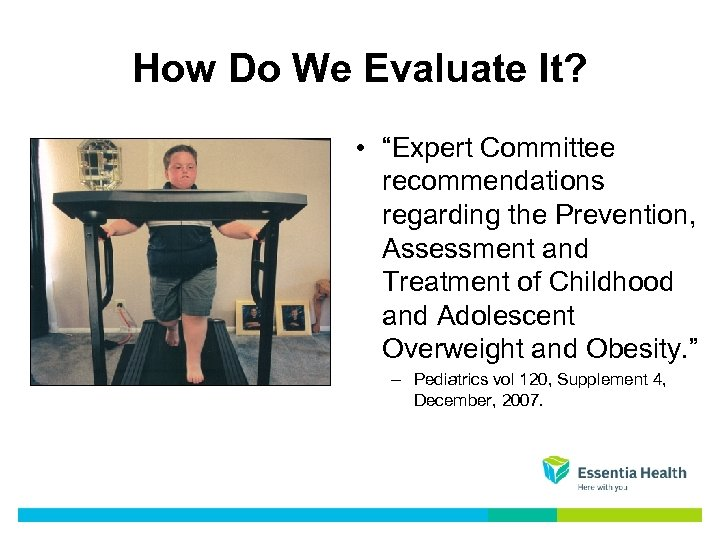 "How Do We Evaluate It? • ""Expert Committee recommendations regarding the Prevention, Assessment and"