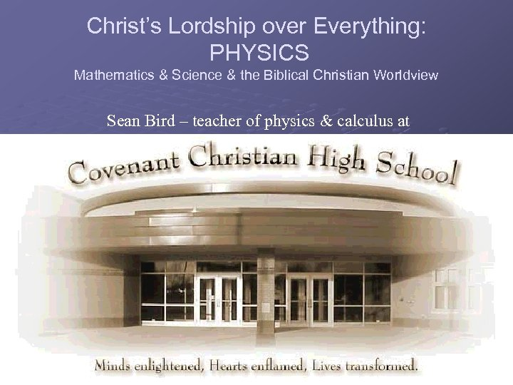 Christ's Lordship over Everything: PHYSICS Mathematics & Science & the Biblical Christian Worldview Sean