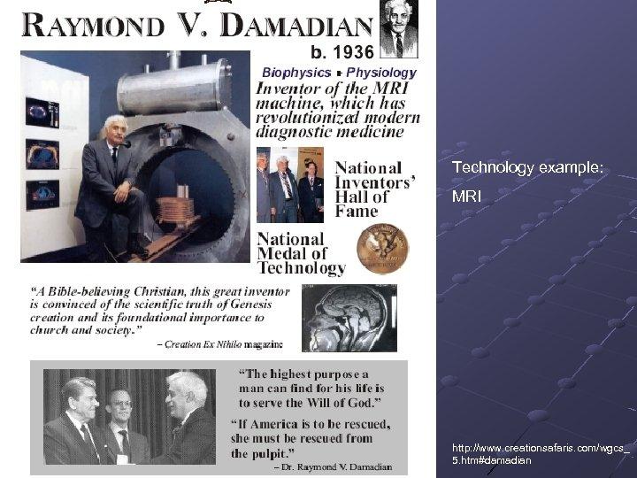 Technology example: MRI http: //www. creationsafaris. com/wgcs_ 5. htm#damadian