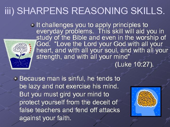 iii) SHARPENS REASONING SKILLS. It challenges you to apply principles to everyday problems. This