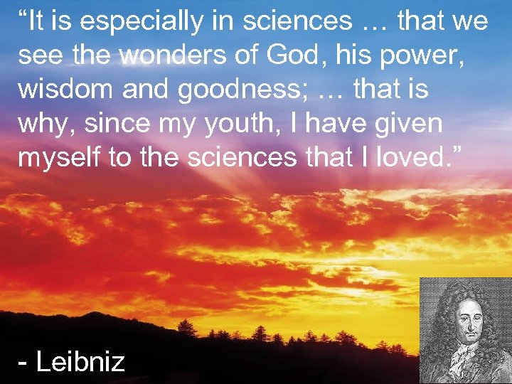 """""""It is especially in sciences … that we see the wonders of God, his"""