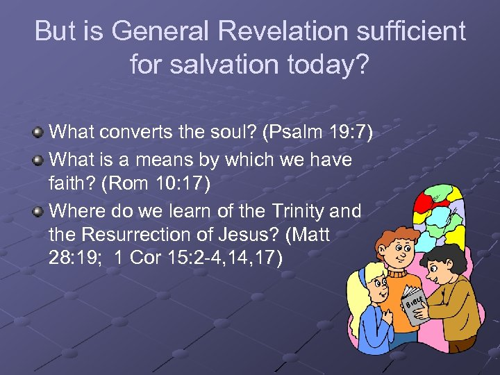 But is General Revelation sufficient for salvation today? What converts the soul? (Psalm 19: