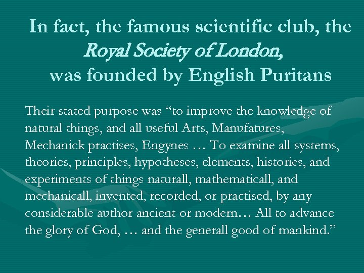 In fact, the famous scientific club, the Royal Society of London, was founded by