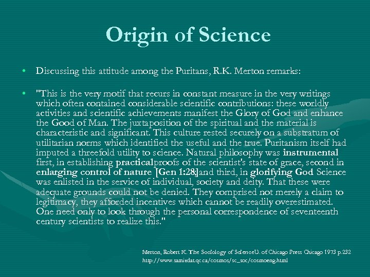 Origin of Science • Discussing this attitude among the Puritans, R. K. Merton remarks: