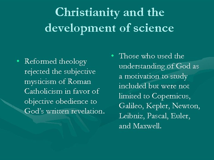Christianity and the development of science • Those who used the • Reformed theology