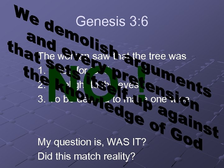 Genesis 3: 6 The woman saw that the tree was 1. Good for food
