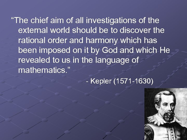 """""""The chief aim of all investigations of the external world should be to discover"""