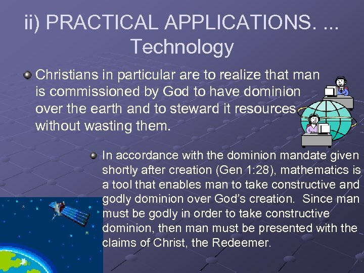 ii) PRACTICAL APPLICATIONS. . Technology Christians in particular are to realize that man is