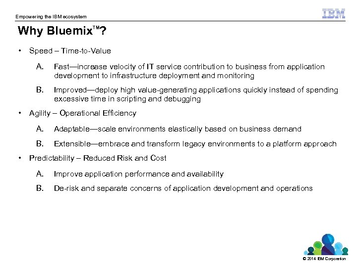 Empowering the IBM ecosystem Why Bluemix ? TM • Speed – Time-to-Value A. Fast—increase