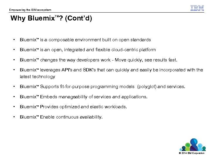 Empowering the IBM ecosystem Why Bluemix ? (Cont'd) TM • Bluemix is a composable