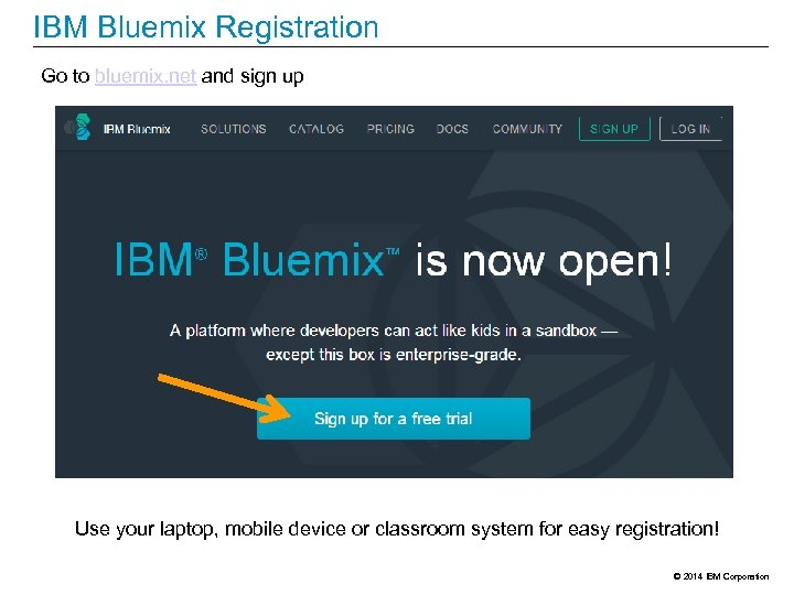 IBM Bluemix Registration Go to bluemix. net and sign up Use your laptop, mobile
