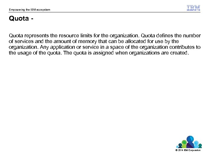 Empowering the IBM ecosystem Quota represents the resource limits for the organization. Quota defines