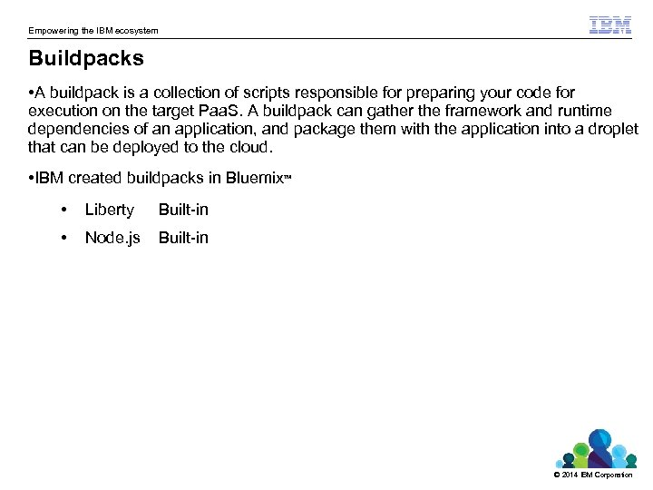 Empowering the IBM ecosystem Buildpacks • A buildpack is a collection of scripts responsible