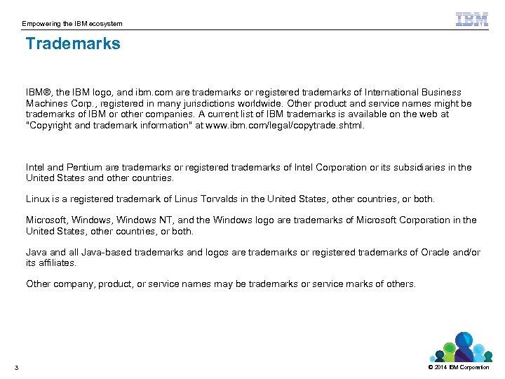 Empowering the IBM ecosystem Trademarks IBM®, the IBM logo, and ibm. com are trademarks