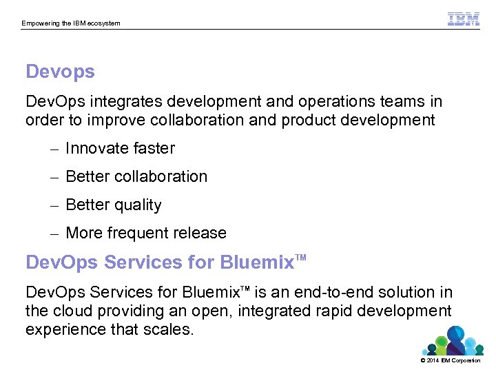 Empowering the IBM ecosystem Devops Dev. Ops integrates development and operations teams in order