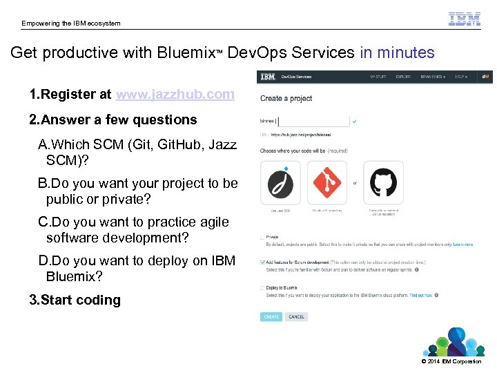 Empowering the IBM ecosystem Get productive with Bluemix Dev. Ops Services in minutes TM
