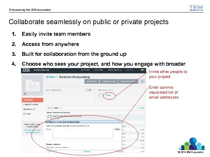 Empowering the IBM ecosystem Collaborate seamlessly on public or private projects 1. Easily invite