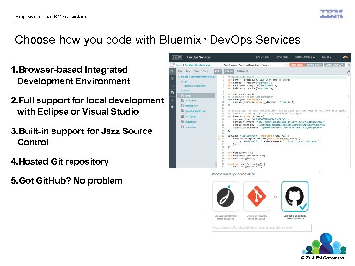 Empowering the IBM ecosystem Choose how you code with Bluemix Dev. Ops Services TM