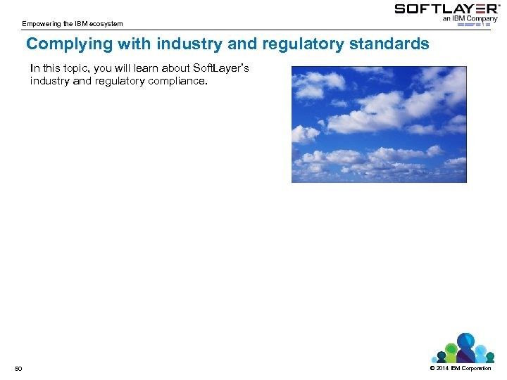 Empowering the IBM ecosystem Complying with industry and regulatory standards In this topic, you