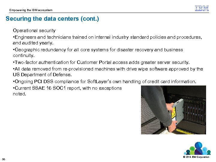 Empowering the IBM ecosystem Securing the data centers (cont. ) Operational security • Engineers