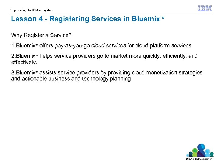 Empowering the IBM ecosystem Lesson 4 - Registering Services in Bluemix TM Why Register
