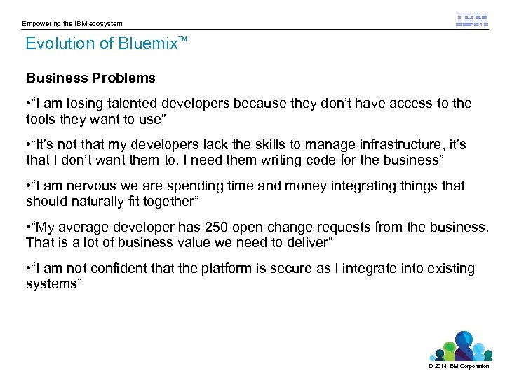 "Empowering the IBM ecosystem Evolution of Bluemix TM Business Problems • ""I am losing"