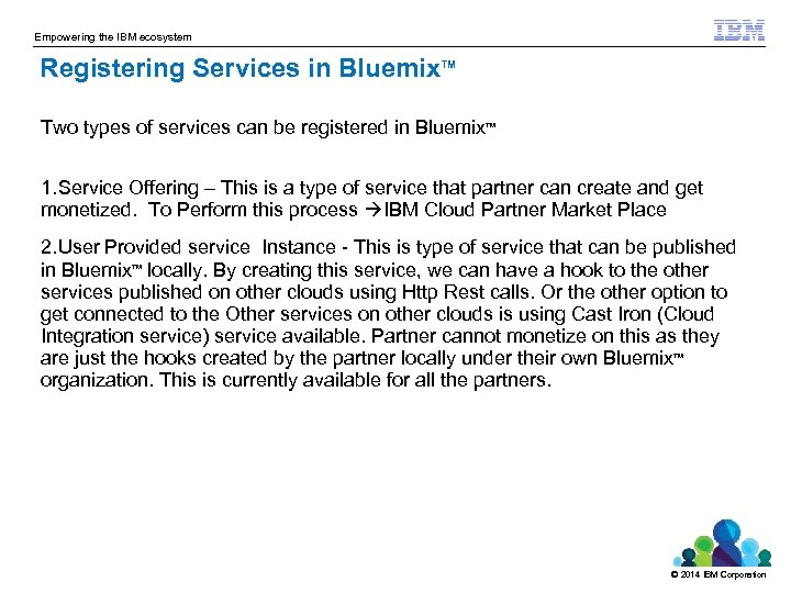 Empowering the IBM ecosystem Registering Services in Bluemix TM Two types of services can