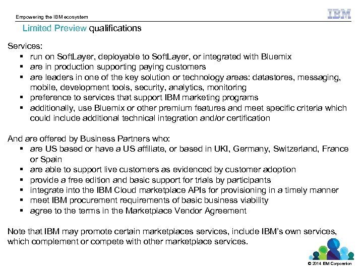 Empowering the IBM ecosystem Limited Preview qualifications Services: run on Soft. Layer, deployable to
