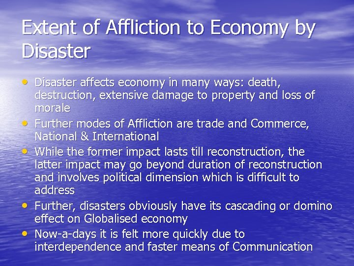 Extent of Affliction to Economy by Disaster • Disaster affects economy in many ways: