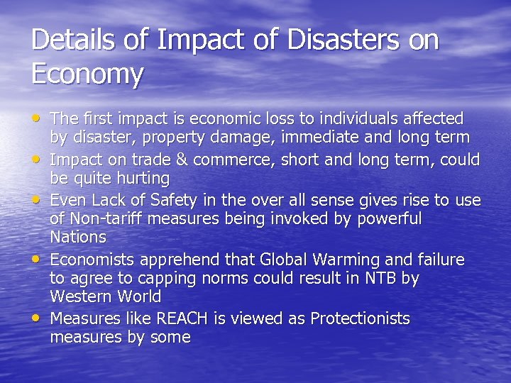 Details of Impact of Disasters on Economy • The first impact is economic loss