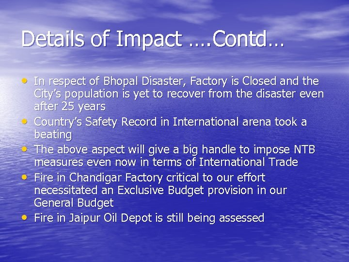 Details of Impact …. Contd… • In respect of Bhopal Disaster, Factory is Closed