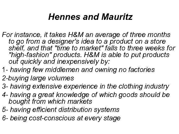 Hennes and Mauritz For instance, it takes H&M an average of three months to