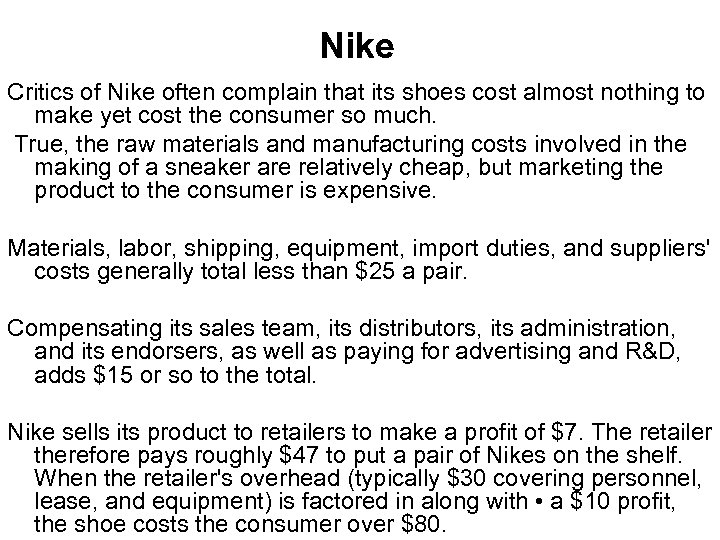Nike Critics of Nike often complain that its shoes cost almost nothing to make