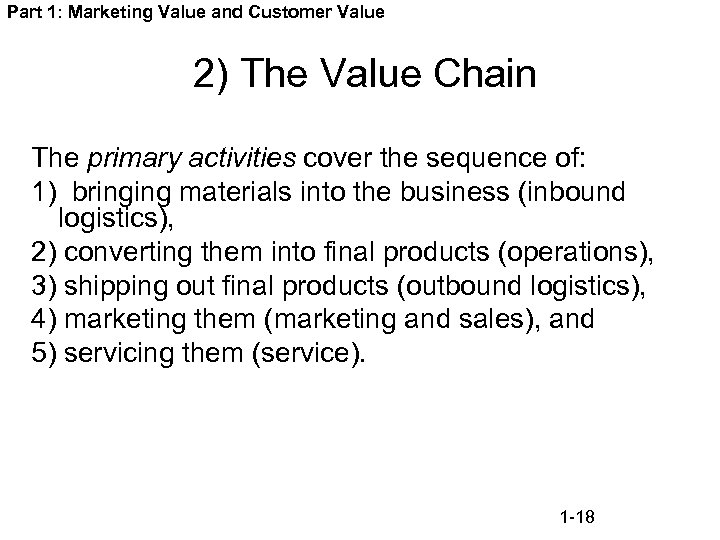 Part 1: Marketing Value and Customer Value 2) The Value Chain The primary activities